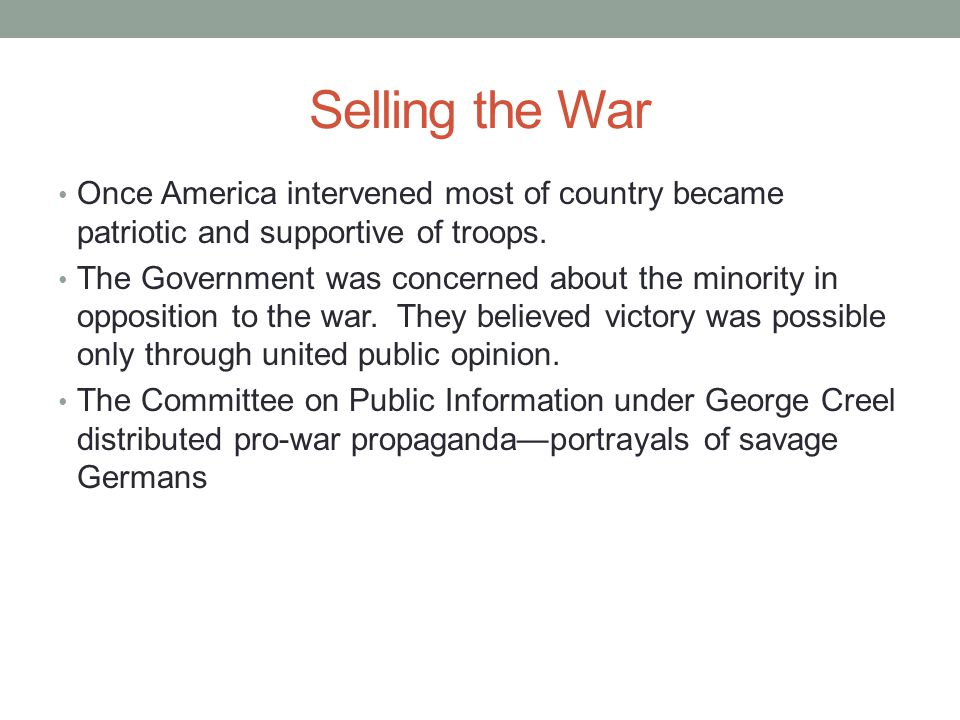 Selling the War Once America intervened most of country became patriotic and supportive of troops.