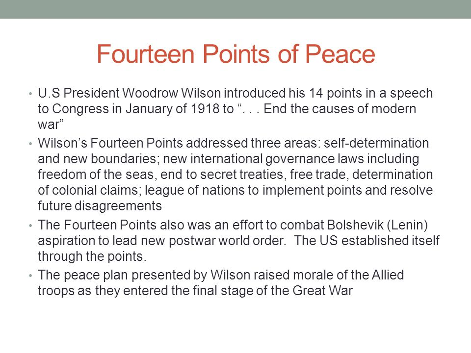 Fourteen Points of Peace U.S President Woodrow Wilson introduced his 14 points in a speech to Congress in January of 1918 to ...