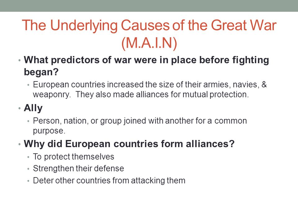 The Underlying Causes of the Great War (M.A.I.N) What predictors of war were in place before fighting began.