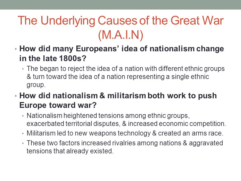 The Underlying Causes of the Great War (M.A.I.N) MilitarismAlliances Imperialism Nationalism