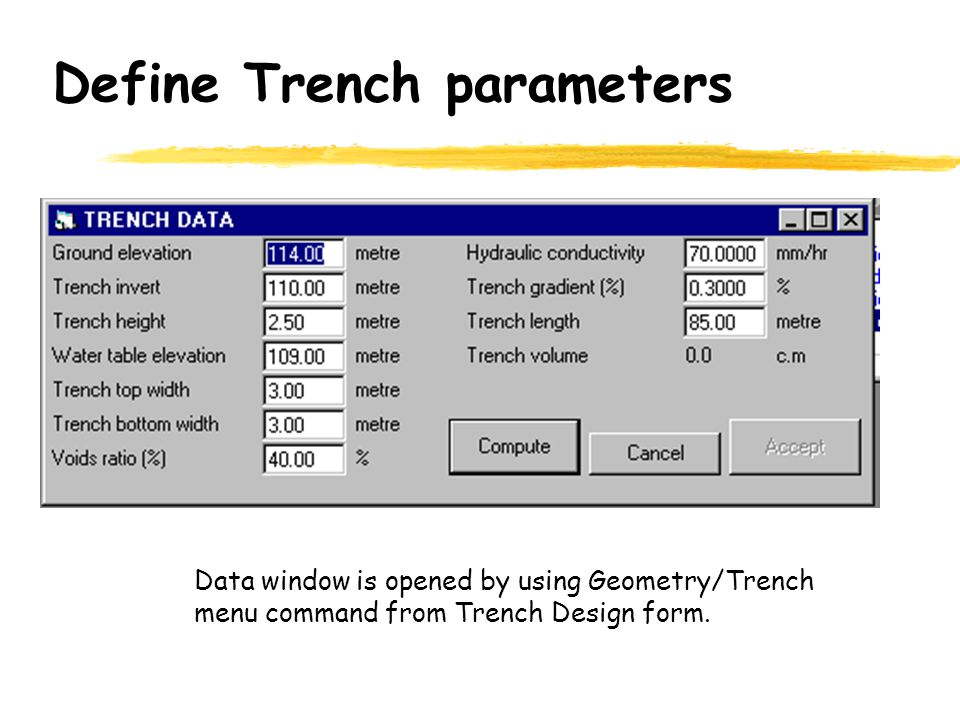 Define Trench parameters Data window is opened by using Geometry/Trench menu command from Trench Design form.