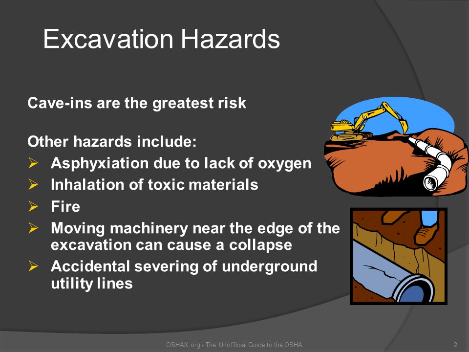 Injury and Death Excavating is one of the most hazardous construction operations Most accidents occur in trenches 5-15 feet deep There is usually no warning before a cave-in OSHAX.org - The Unofficial Guide to the OSHA3