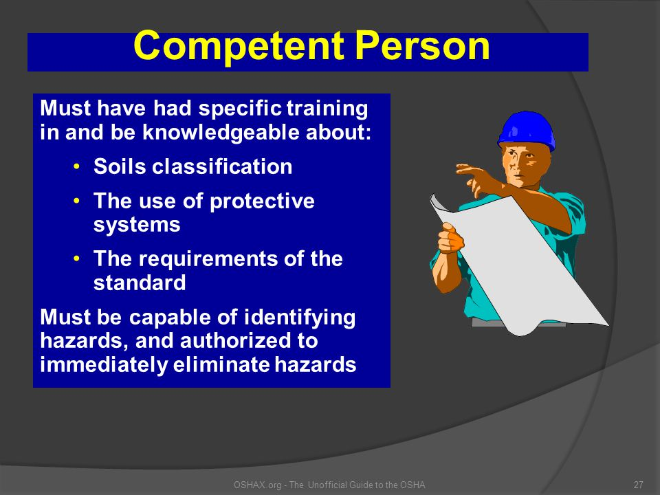 OSHAX.org - The Unofficial Guide to the OSHA27 Competent Person Must have had specific training in and be knowledgeable about: Soils classification Th
