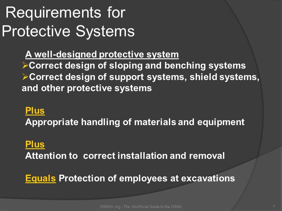 Design of Protective Systems The employer shall select and construct : slopes and configurations of sloping and benching systems support systems, shield systems, and other protective systems Shield - can be permanent or portable.