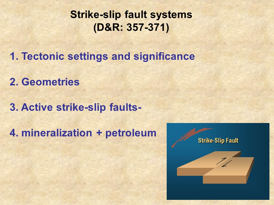 Strike-slip fault systems (D&R: 357-371) 1.Tectonic settings and significance 2.