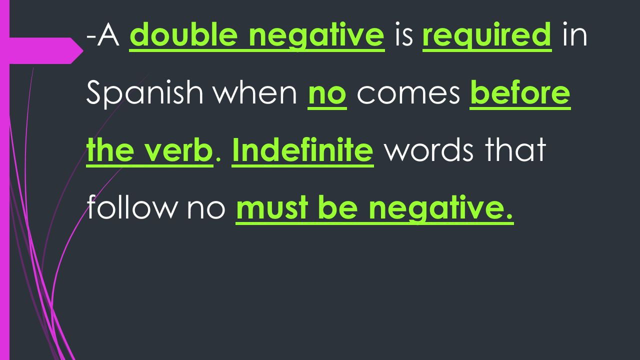 -A double negative is required in Spanish when no comes before the verb.