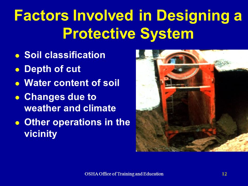 OSHA Office of Training and Education12 Factors Involved in Designing a Protective System l Soil classification l Depth of cut l Water content of soil