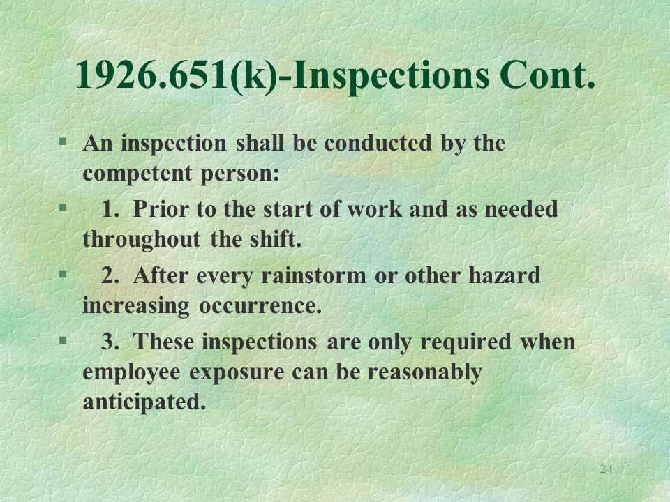 24 1926.651(k)-Inspections Cont. §An inspection shall be conducted by the competent person: § 1.