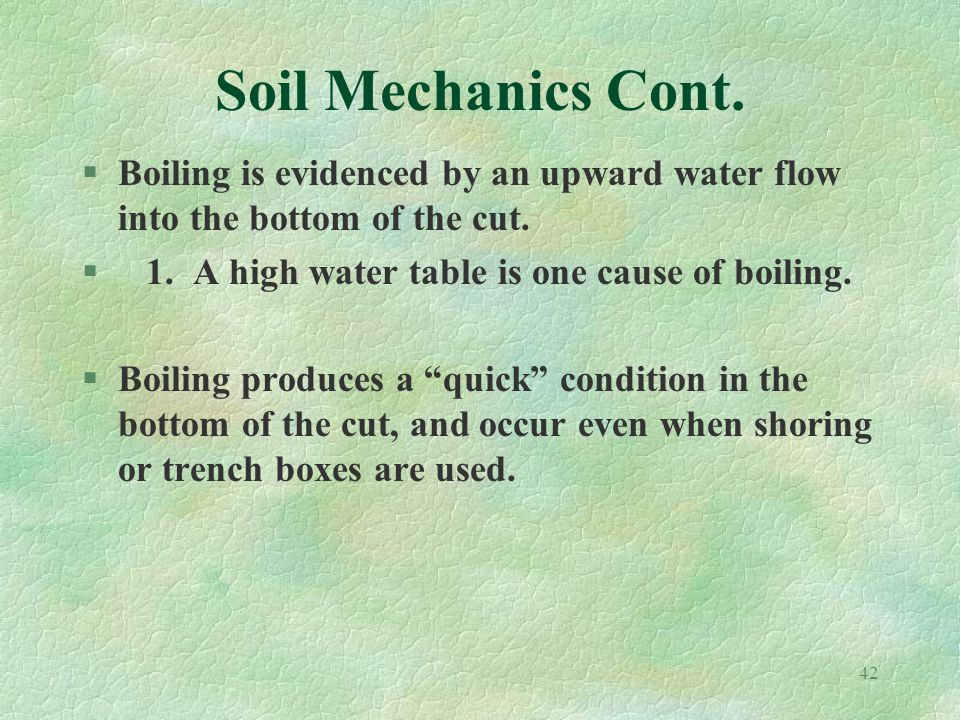 42 Soil Mechanics Cont. §Boiling is evidenced by an upward water flow into the bottom of the cut.