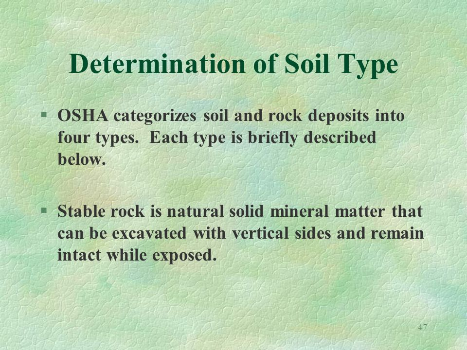 47 Determination of Soil Type §OSHA categorizes soil and rock deposits into four types.
