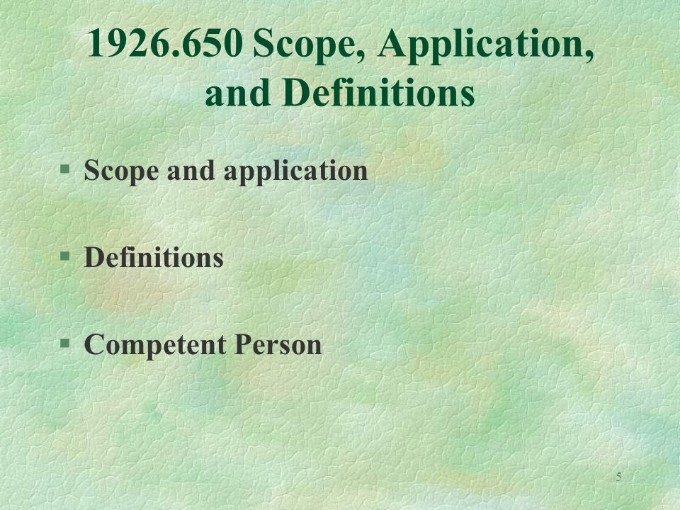5 1926.650 Scope, Application, and Definitions §Scope and application §Definitions §Competent Person