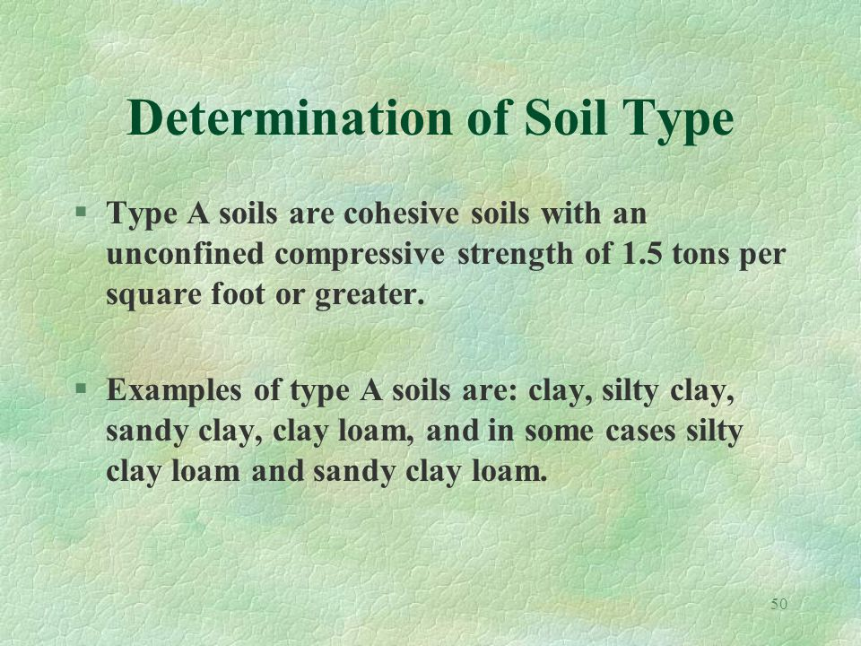 50 Determination of Soil Type §Type A soils are cohesive soils with an unconfined compressive strength of 1.5 tons per square foot or greater.