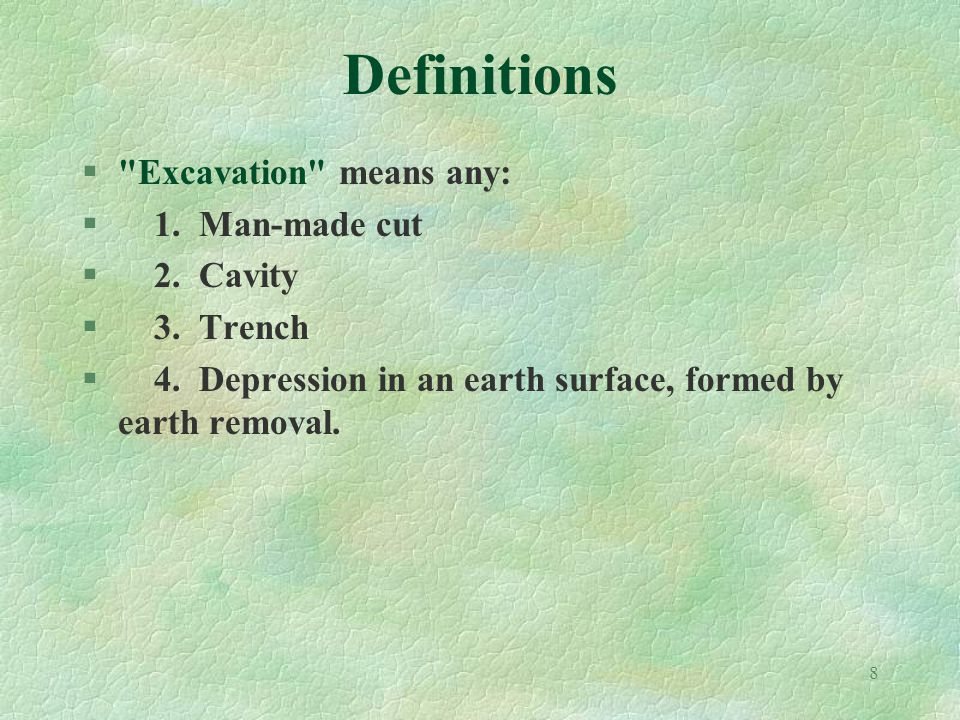8 Definitions § Excavation means any: § 1. Man-made cut § 2.