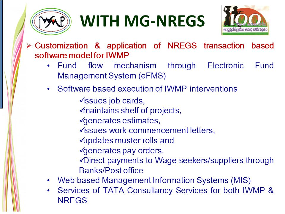  Customization & application of NREGS transaction based software model for IWMP Fund flow mechanism through Electronic Fund Management System (eFMS) Software based execution of IWMP interventions issues job cards, maintains shelf of projects, generates estimates, issues work commencement letters, updates muster rolls and generates pay orders.
