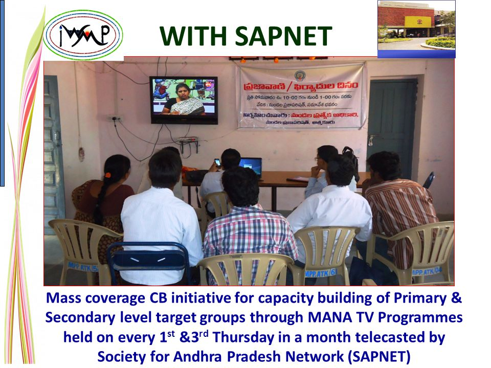 WITH SAPNET Mass coverage CB initiative for capacity building of Primary & Secondary level target groups through MANA TV Programmes held on every 1 st