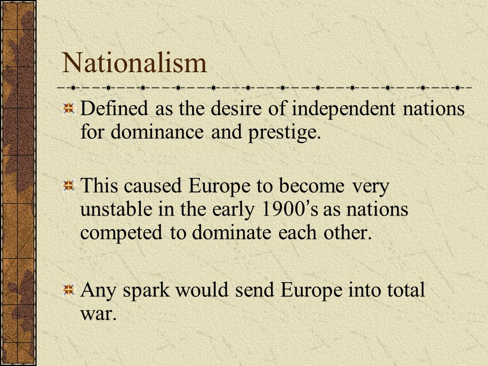 Nationalism Defined as the desire of independent nations for dominance and prestige.