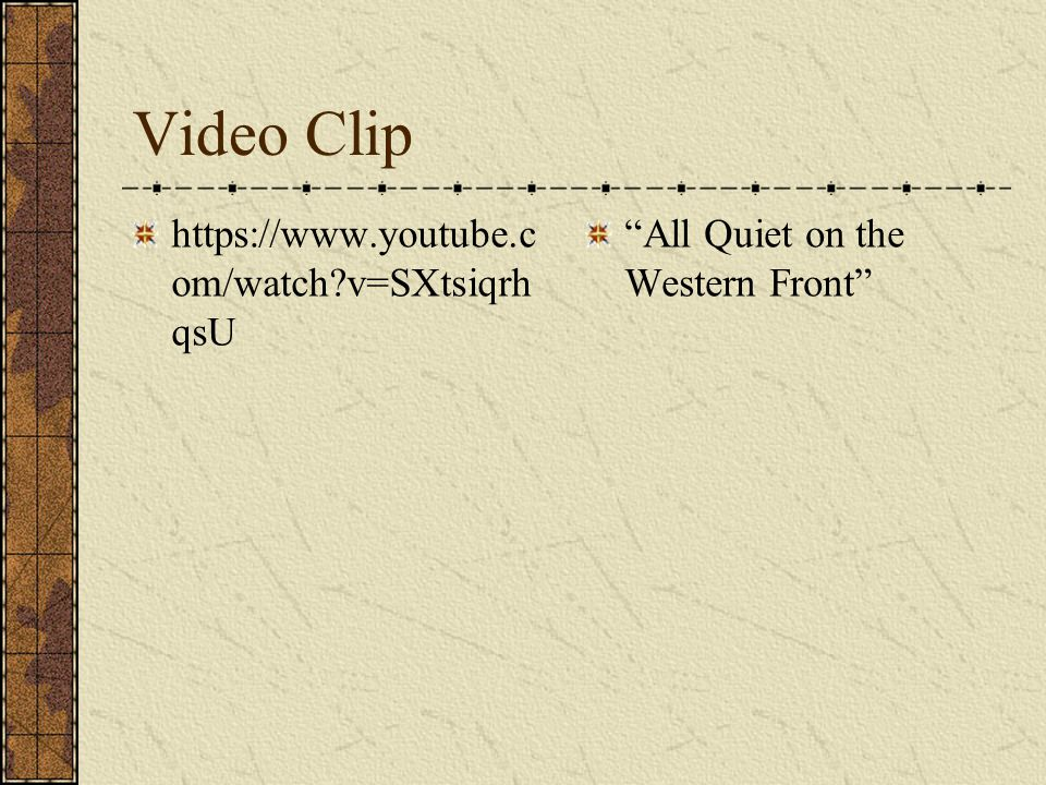 Video Clip https://www.youtube.c om/watch?v=SXtsiqrh qsU All Quiet on the Western Front
