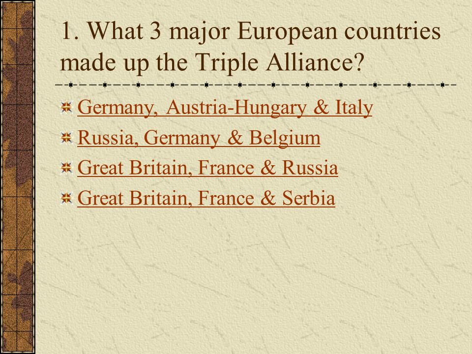1. What 3 major European countries made up the Triple Alliance.