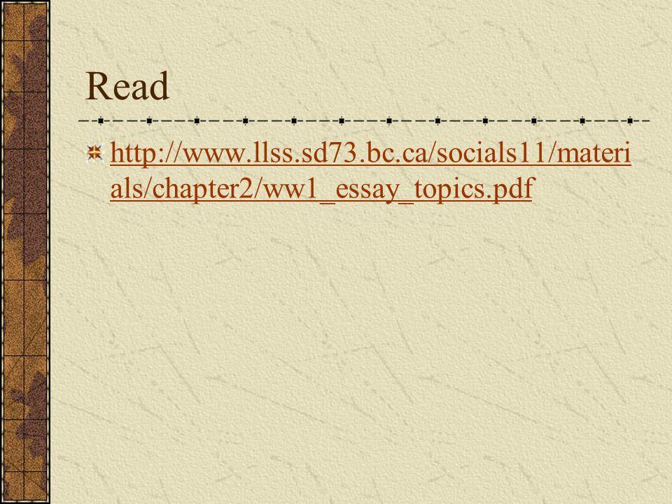 Read http://www.llss.sd73.bc.ca/socials11/materi als/chapter2/ww1_essay_topics.pdf