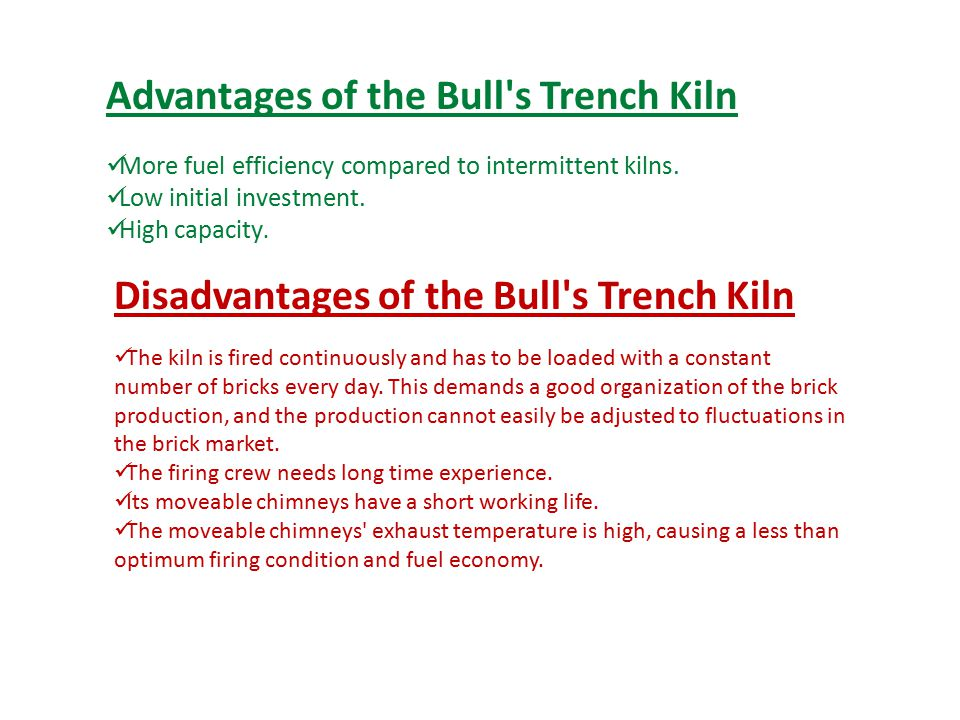 Advantages of the Bull s Trench Kiln More fuel efficiency compared to intermittent kilns.