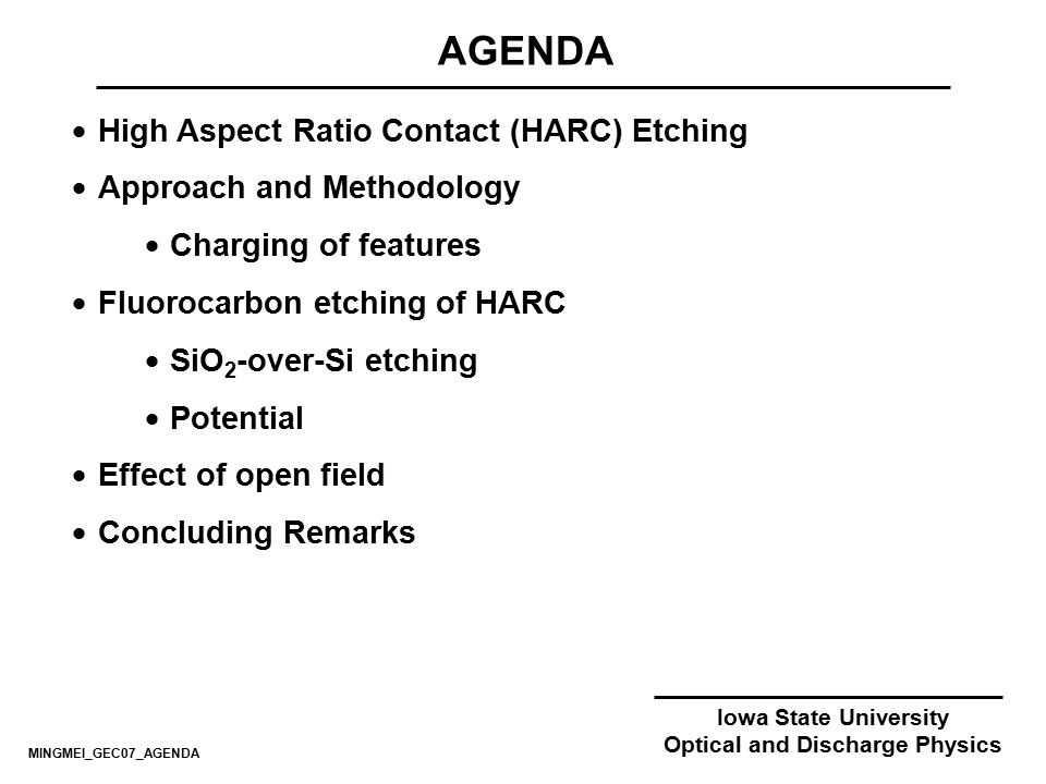 Iowa State University Optical and Discharge Physics AGENDA  High Aspect Ratio Contact (HARC) Etching  Approach and Methodology  Charging of feature