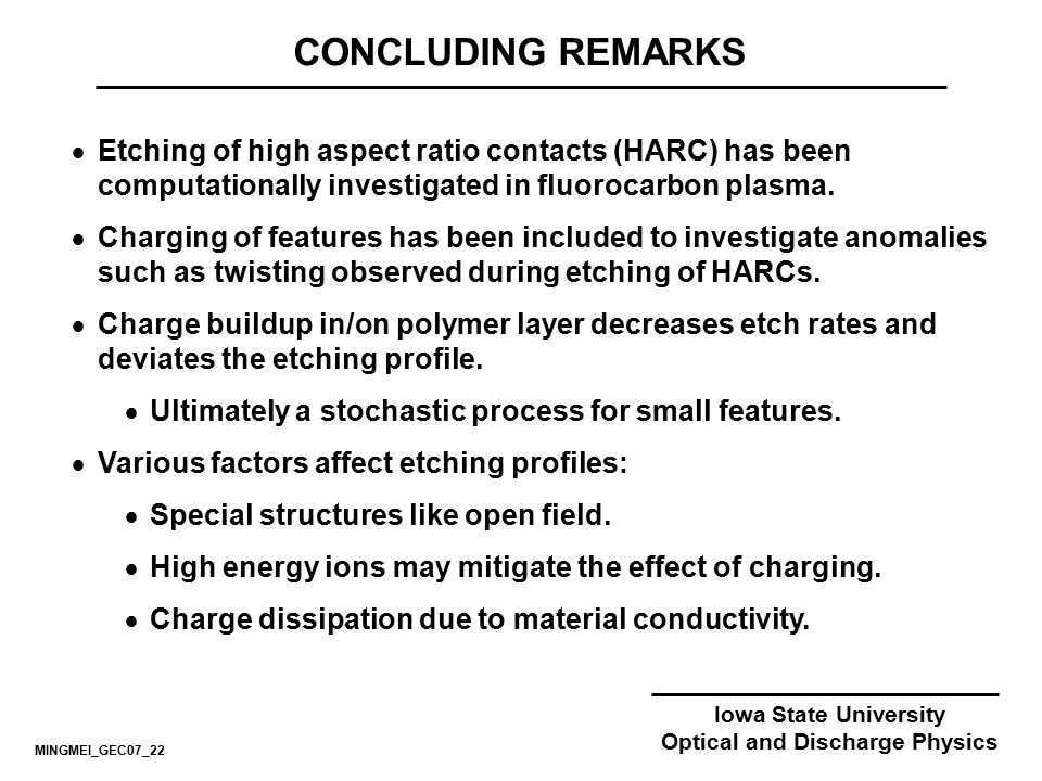 Iowa State University Optical and Discharge Physics CONCLUDING REMARKS  Etching of high aspect ratio contacts (HARC) has been computationally investi