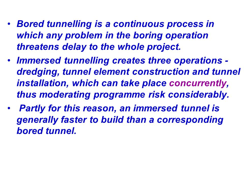 Bored tunnelling is a continuous process in which any problem in the boring operation threatens delay to the whole project. Immersed tunnelling create