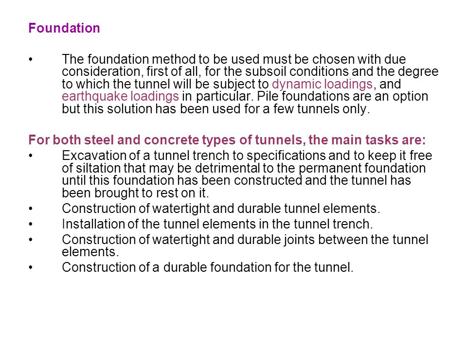 Foundation The foundation method to be used must be chosen with due consideration, first of all, for the subsoil conditions and the degree to which th