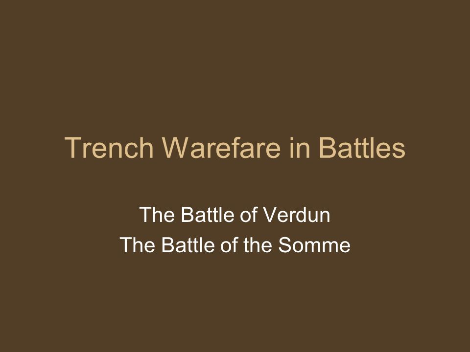 Trench Warefare in Battles The Battle of Verdun The Battle of the Somme