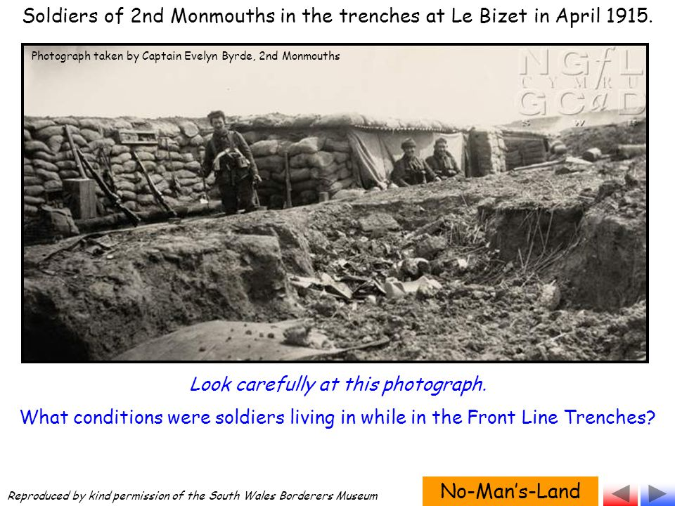 Soldiers of 2nd Monmouths in the trenches at Le Bizet in April 1915. No-Man's-Land Photograph taken by Captain Evelyn Byrde, 2nd Monmouths Reproduced