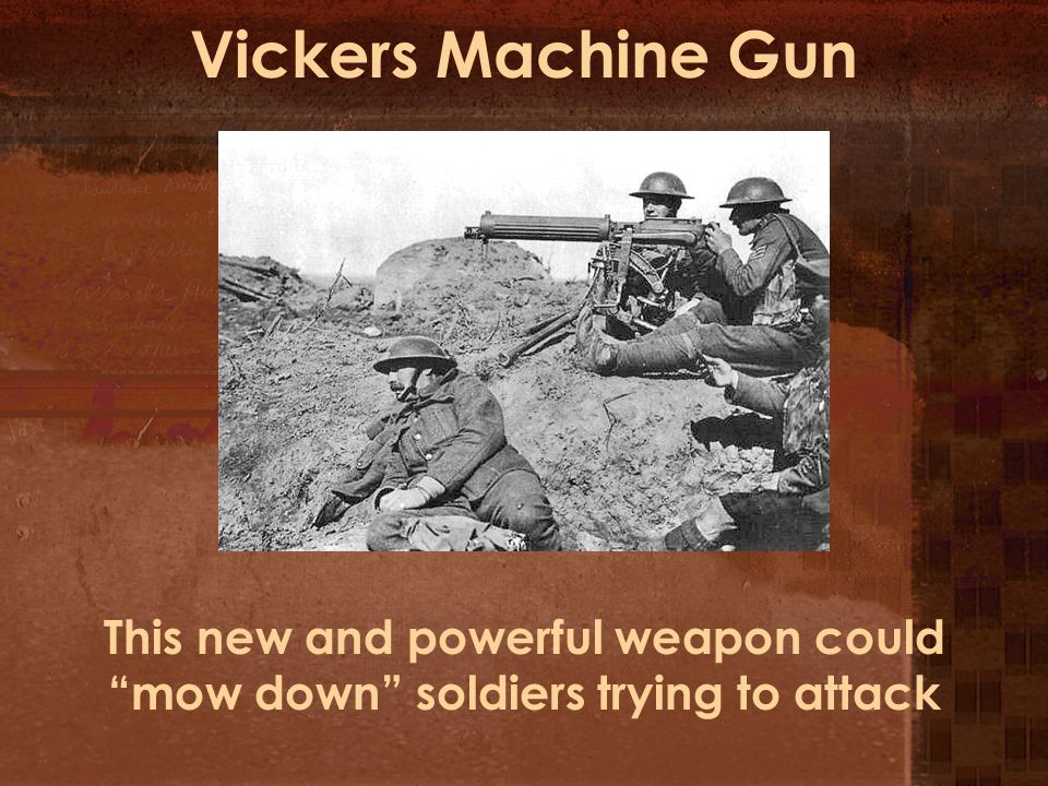 "Vickers Machine Gun This new and powerful weapon could ""mow down"" soldiers trying to attack"
