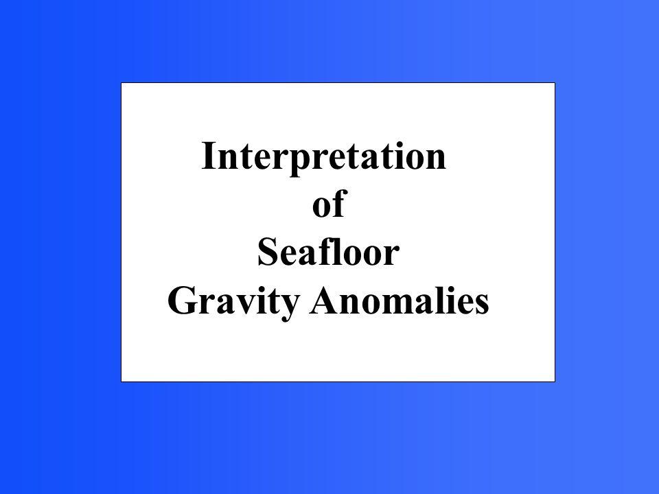 Interpretation of Seafloor Gravity Anomalies