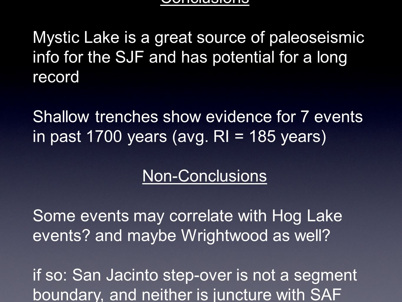 Conclusions Mystic Lake is a great source of paleoseismic info for the SJF and has potential for a long record Shallow trenches show evidence for 7 ev