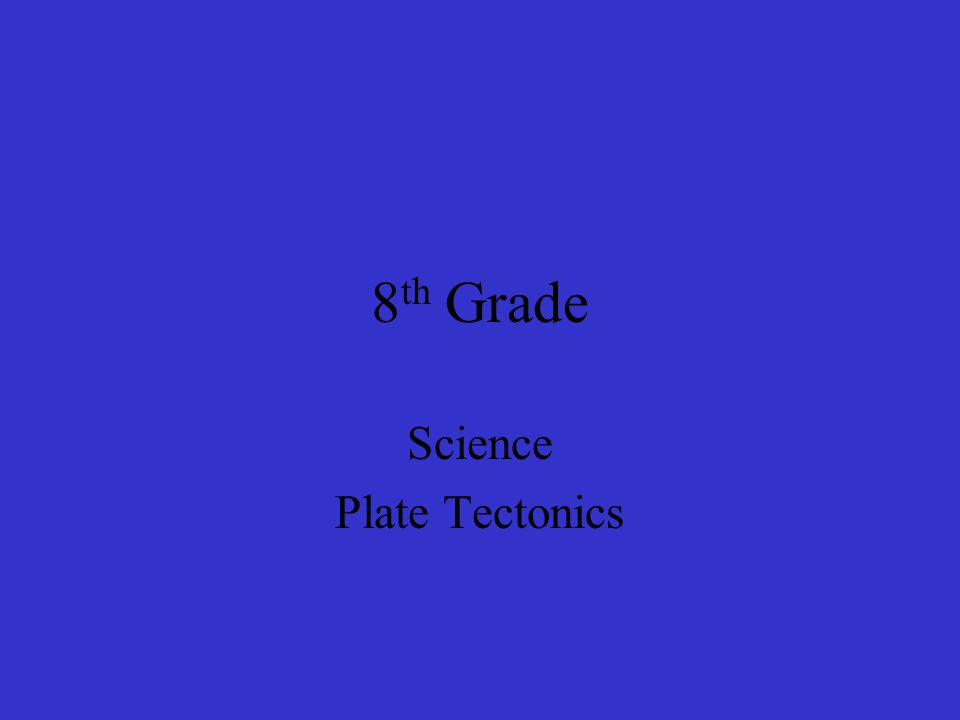 8 th Grade Science Plate Tectonics
