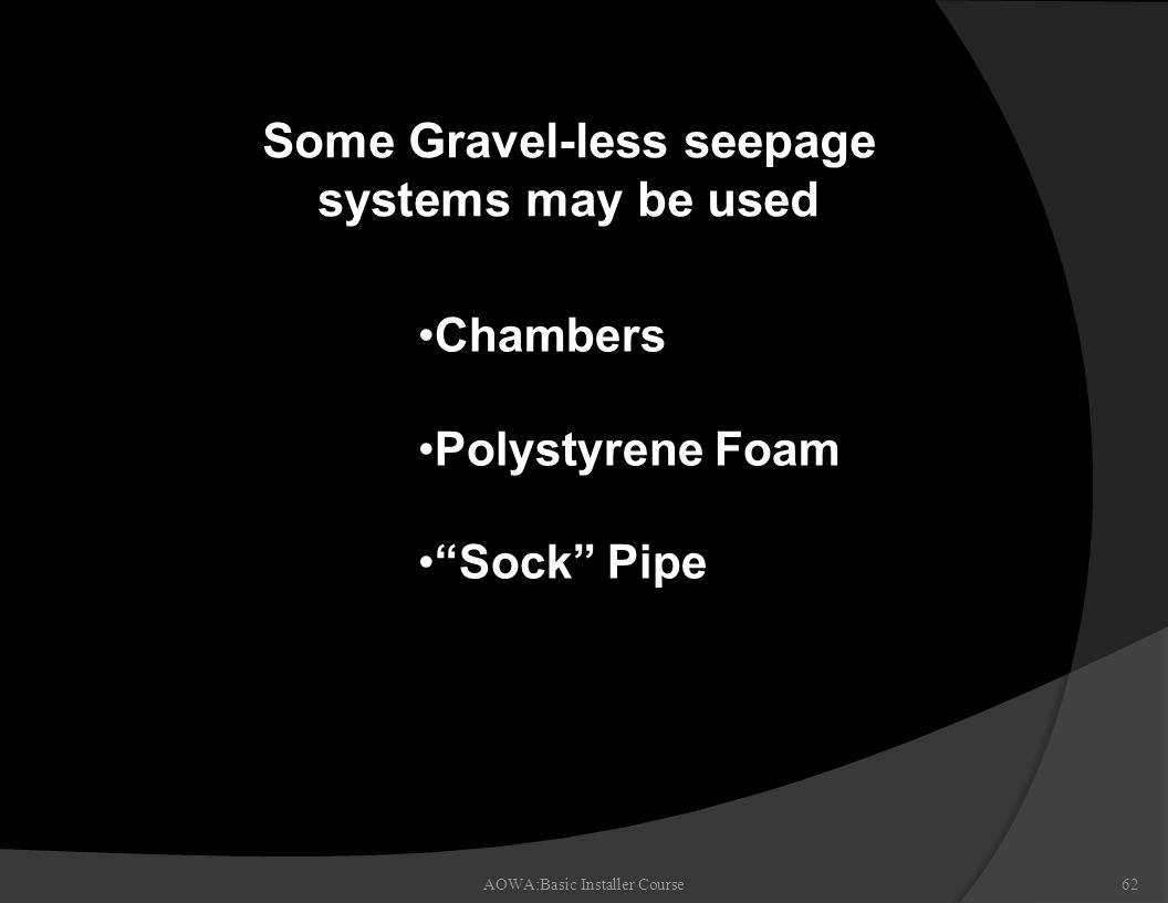 Some Gravel-less seepage systems may be used AOWA:Basic Installer Course62 Chambers Polystyrene Foam Sock Pipe