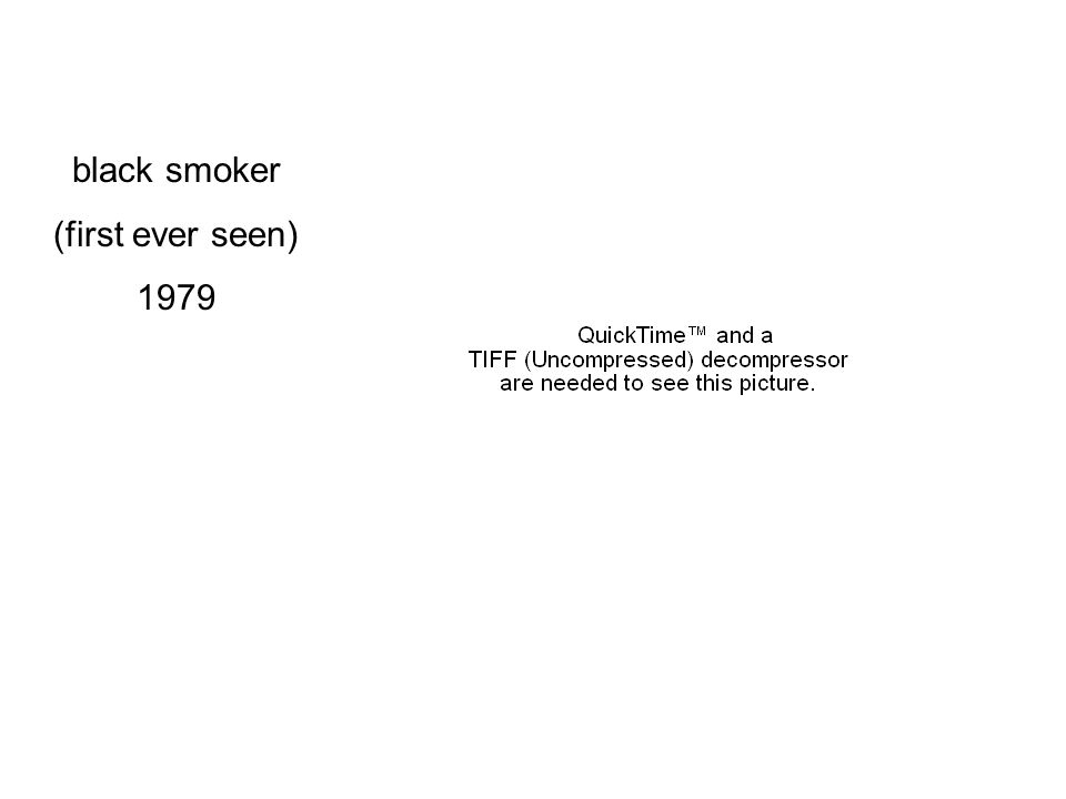 black smoker (first ever seen) 1979