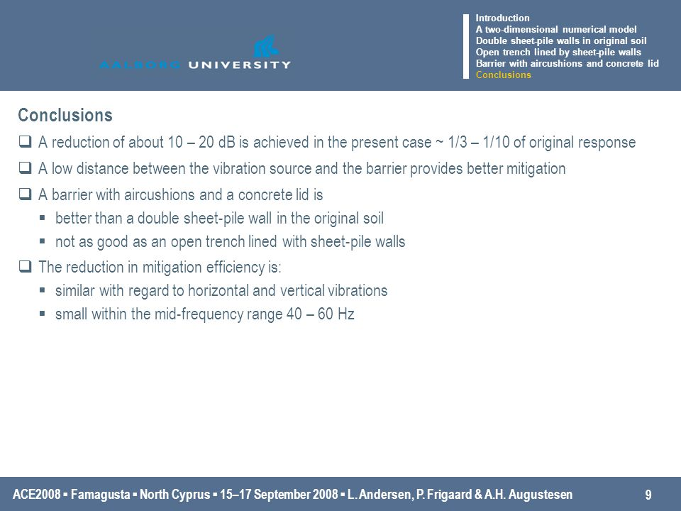 ACE2008 ▪ Famagusta ▪ North Cyprus ▪ 15–17 September 2008 ▪ L. Andersen, P. Frigaard & A.H. Augustesen 9 Conclusions  A reduction of about 10 – 20 dB