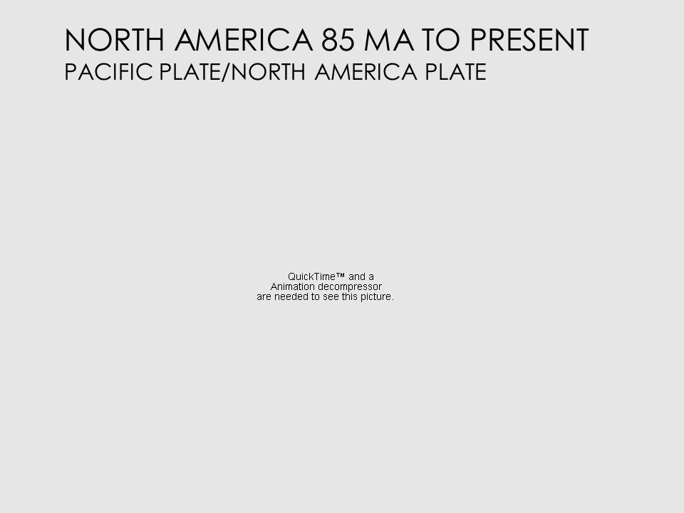 NORTH AMERICA 85 MA TO PRESENT PACIFIC PLATE/NORTH AMERICA PLATE