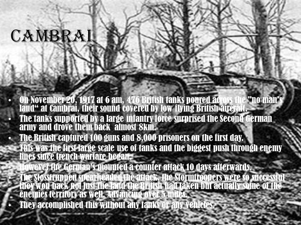 CambraI On November 20, 1917 at 6 am, 476 British tanks poured across the