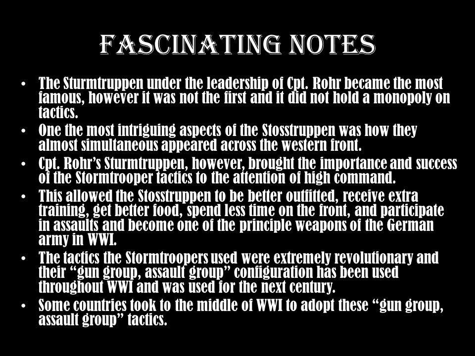 Fascinating Notes The Sturmtruppen under the leadership of Cpt. Rohr became the most famous, however it was not the first and it did not hold a monopo