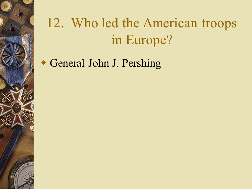 11. How did the arrival of new American troops affect the spirit of Allied troops?  Troops brought fresh enthusiasm