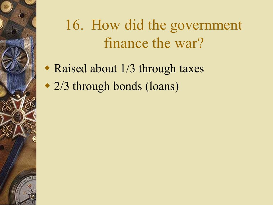 15. How did the war affect the U.S. economy?  Wages rose  Prices rose  Government gained more control  Big businesses benefited  Labor unions wer
