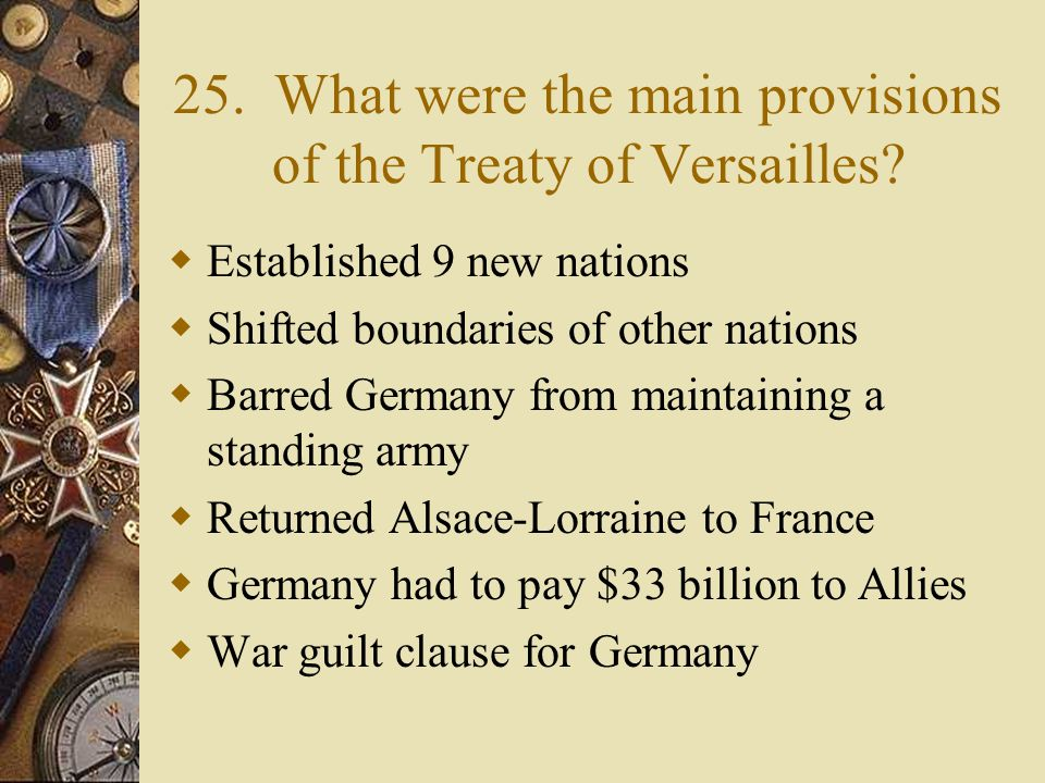 24. Why did the Allies reject Wilson's Peace Plan?  Revenge against Germany  Insure that Germany would not be able to be in a position of power for