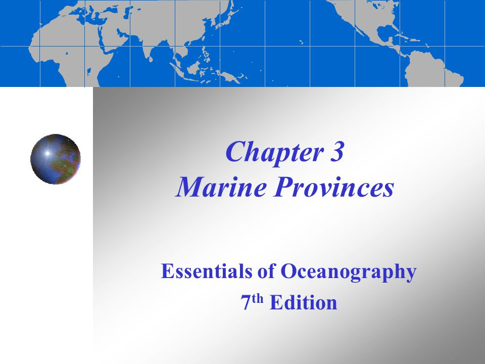 End of Chapter 3 Essentials of Oceanography 7 th Edition