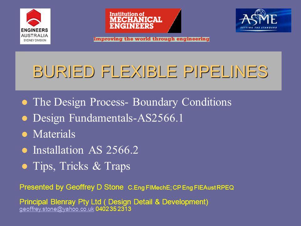 BURIED FLEXIBLE PIPELINES BURIED FLEXIBLE PIPELINES The Design Process- Boundary Conditions Design Fundamentals-AS2566.1 Materials Installation AS 256