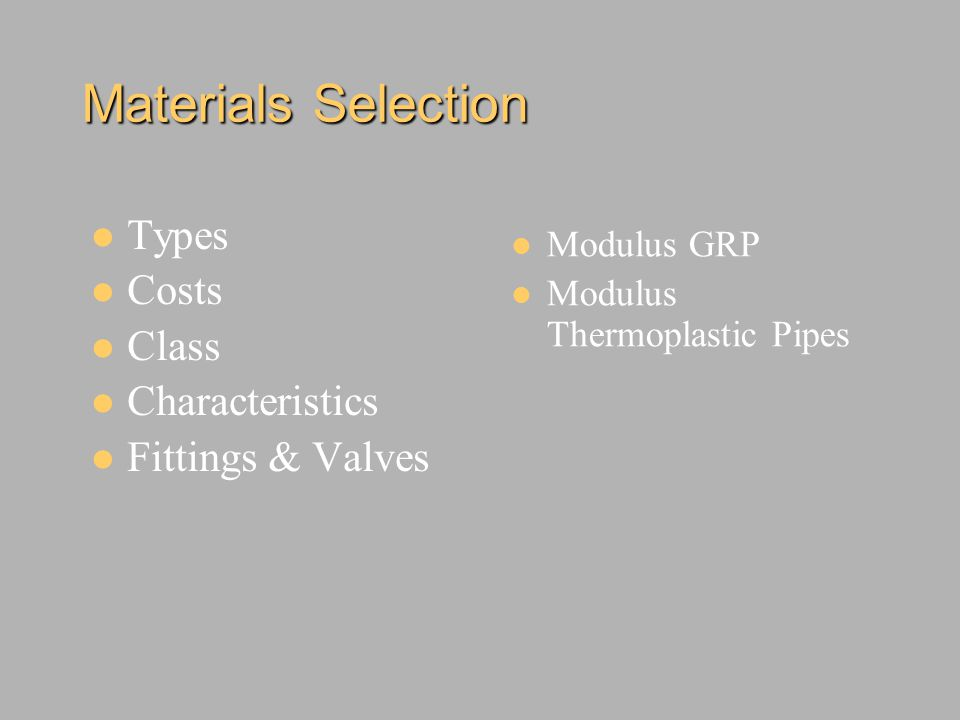 Materials Selection Types Costs Class Characteristics Fittings & Valves Modulus GRP Modulus Thermoplastic Pipes
