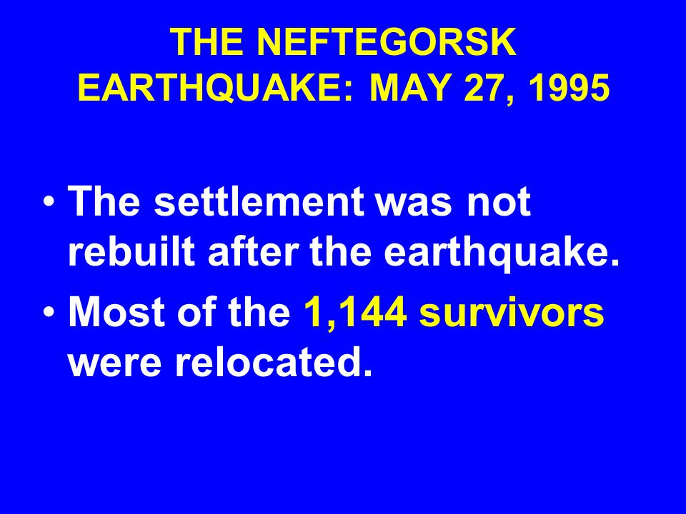THE NEFTEGORSK EARTHQUAKE: MAY 27, 1995 406 person were rescued alive from under the rubble, but 37 of them died in a hospital following rescue