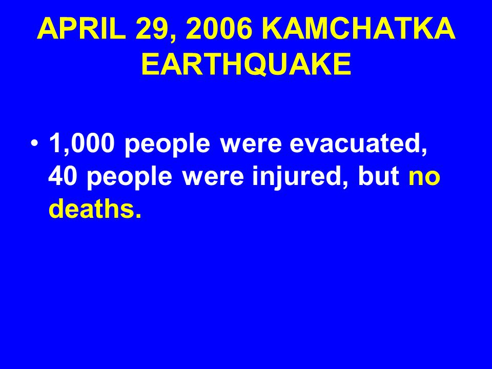 APRIL 29, 2006 KAMCHATKA EARTHQUAKE The M6.6 earthquake, which struck on Saturday, April 29, was followed by a number of strong and medium aftershocks.