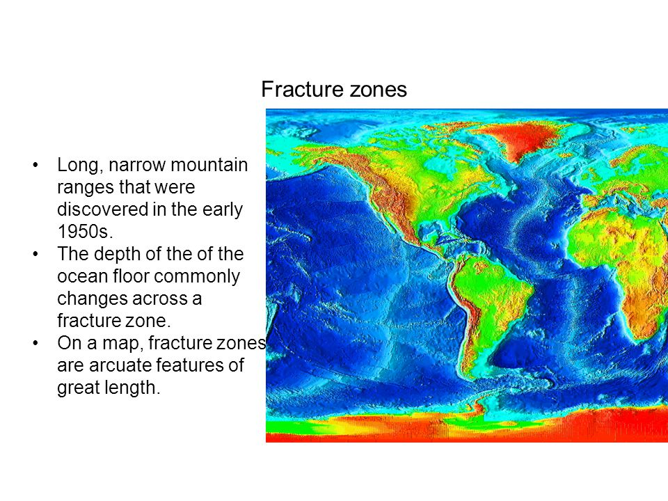 Fracture zones Long, narrow mountain ranges that were discovered in the early 1950s.
