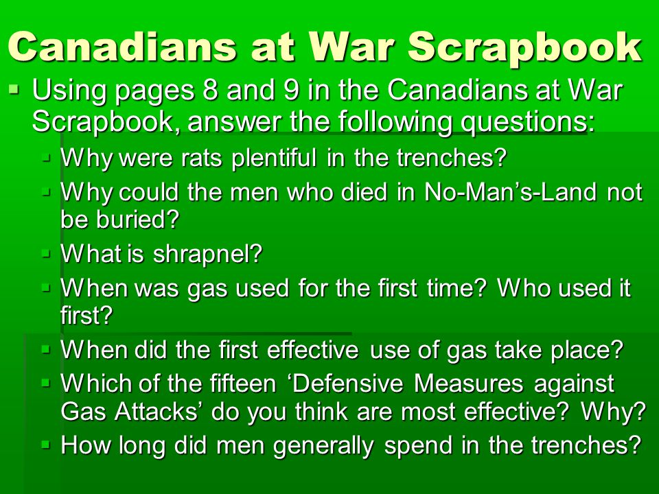 Canadians at War Scrapbook  Using pages 8 and 9 in the Canadians at War Scrapbook, answer the following questions:  Why were rats plentiful in the t